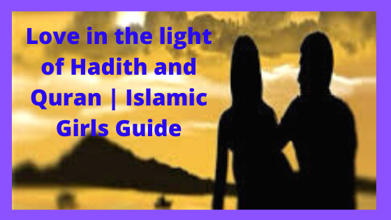 Love in the light of Hadith and Quran   Islamic Girls Guide