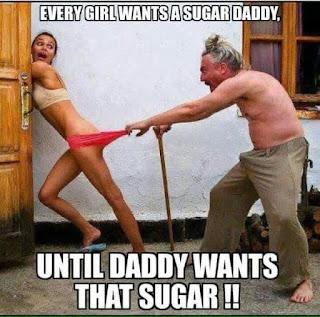 every girl wants a sugar daddy, until daddy wants that sugar!!