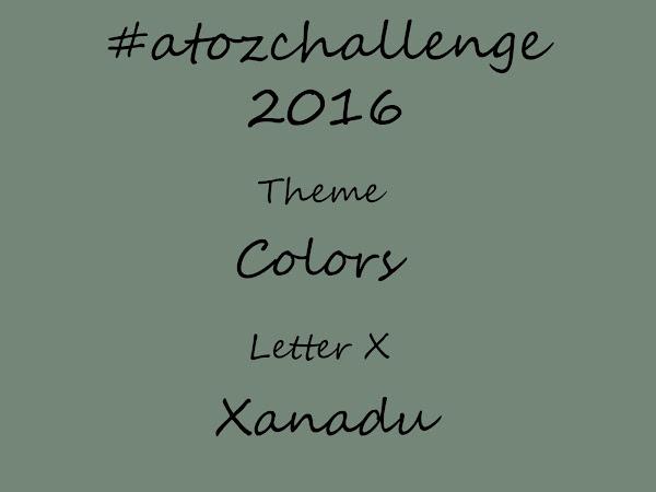 #atozchallenge 2016//X is for Xanadu