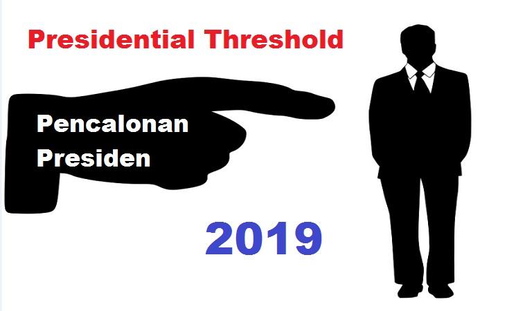 Pantaskah Presidential Threshold  (Ambang Batas) Pemilihan Presiden 2019 ?