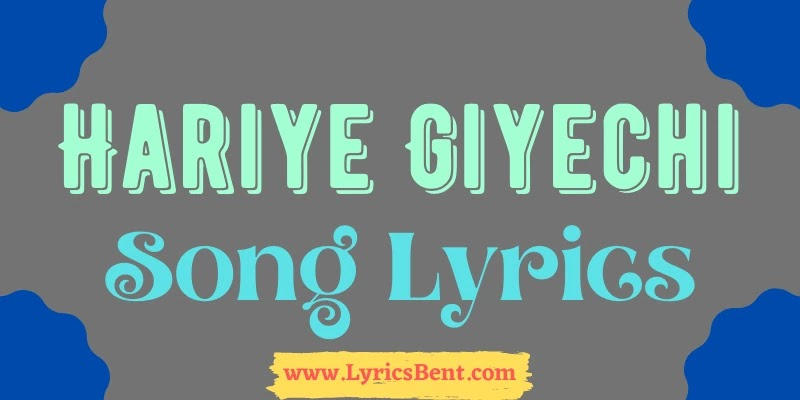 Hariye Giyechi Song Lyrics