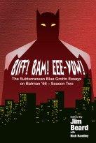 NEW! BIFF! BAM! EEE-YOW! The Subterranean Blue Grotto Essays on Batman '66 - Season Two