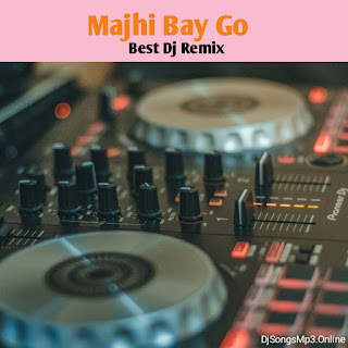 Majhi Bay Go song