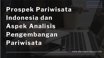 prospek pariwista indonesia dan aspek analisis pengembangan pariwisata