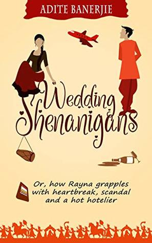 #BookReview: Wedding Shenanigans: Or, how Rayna grapples with heartbreak, scandal and a hot hotelier by Adite Banerjie- NWoBS Blog