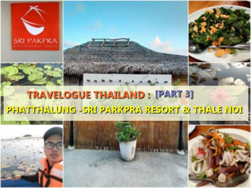 Travelogue Thailand : [Part 3] Phatthalung - Sri Parkpra Resort & Thale Noi