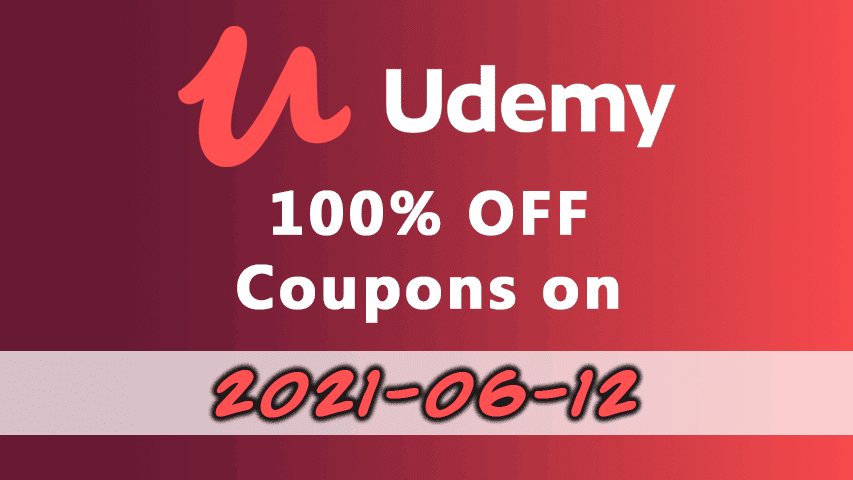 2021-06-12: 100% OFF Udemy Course Coupons - UdemyFreeCoup