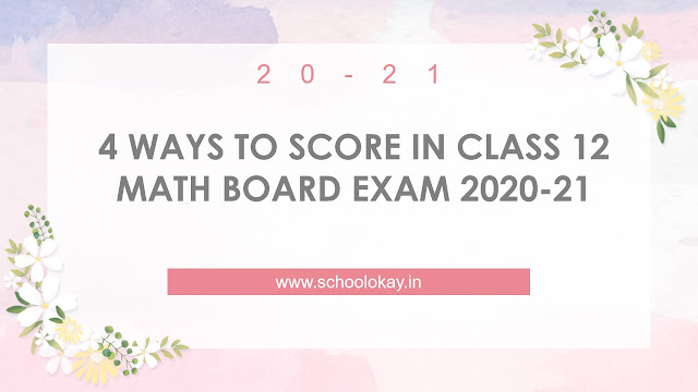 4 WAYS TO SCORE IN CLASS 12 MATH BOARD EXAM