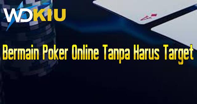 Bermain Poker Online Tanpa Harus Target