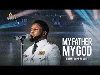 DOWNLOAD: Jimmy D Psalmist - My Father, My God [Mp3 + Lyrics + Video]