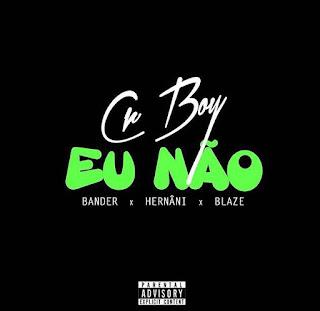 Cr Boy feat. Bander, Hernâni da Silva & Hot Blaze - Eu Não