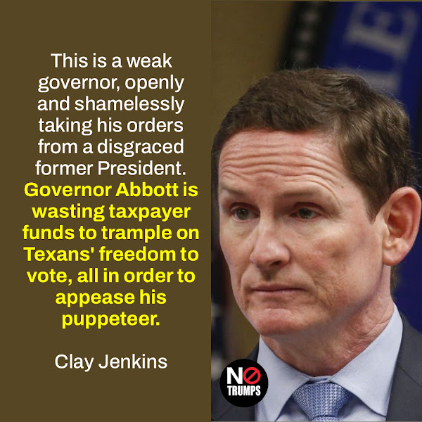 This is a weak governor, openly and shamelessly taking his orders from a disgraced former President. Governor Abbott is wasting taxpayer funds to trample on Texans' freedom to vote, all in order to appease his puppeteer. — Dallas County Judge Clay Jenkins, a Democrat