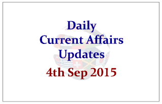 Daily Current Affairs Updates – 4th September 2015