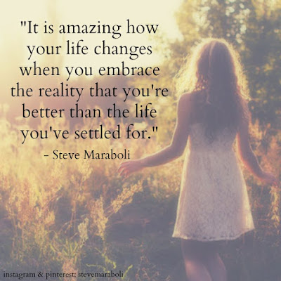 Famous Quotes About Life Changes: it is amazing how your life changes when you embrace the reality that you 're better than the life you've settled for