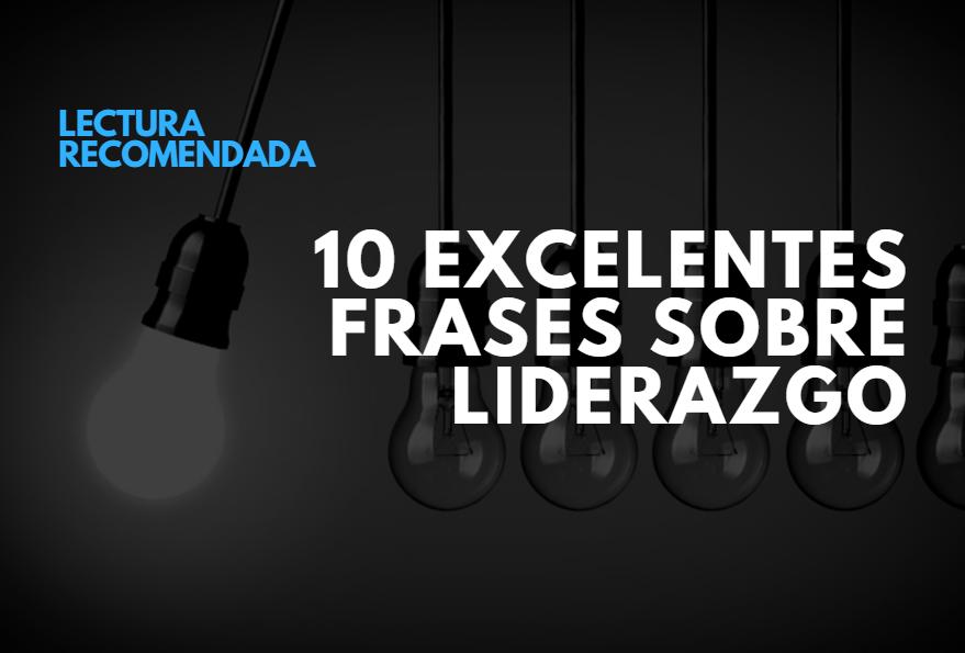 10 Excelentes Frases Sobre Liderazgo Más Talento Latinoamérica