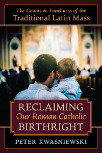 Book Notice: Reclaiming Our Roman Catholic Birthright by Dr. Peter Kwasniewski