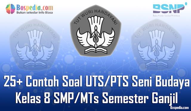 25+ Contoh Soal UTS/PTS Seni Budaya Kelas 8 SMP/MTs Semester Ganjil