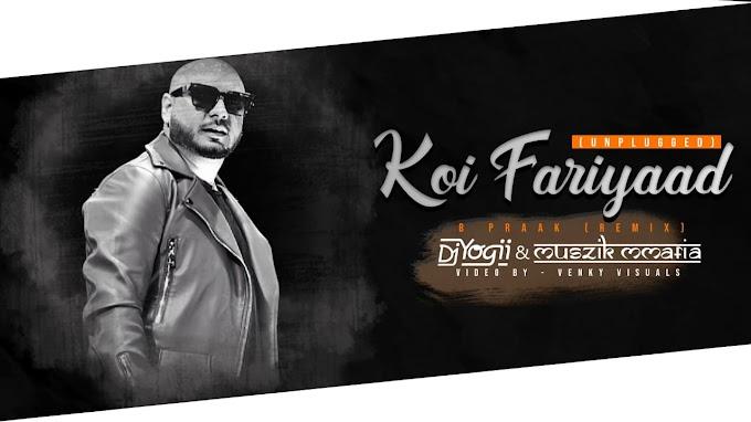 Koi Fariyaad (Unplugged) B Praak (Remix) - Muszik Mafia & Dj Yogi