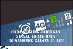 Cara Setting Jaringan Sinyal 4G LTE Only di SAMSUNG GALAXY J1 ACE