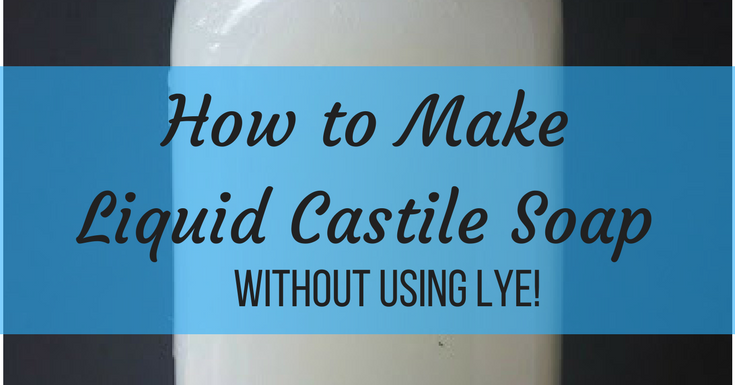 How to Make Liquid Castile Soap Without Lye - Everything Pretty