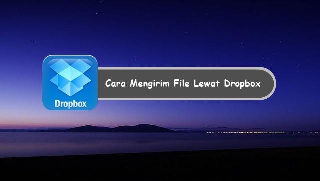 Cara Mengirim File Lewat Dropbox Kepada Pengguna Lain