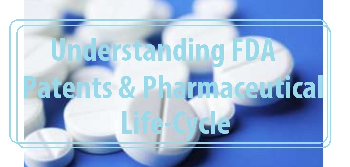 Understanding patents, FDA and pharmaceutical life-cycle of pharma products