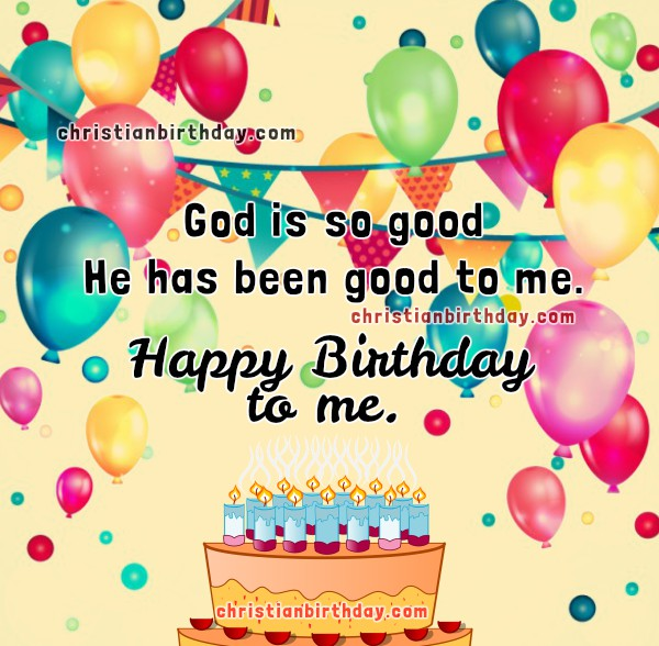 Happy birthday to me free image, christian card. Nice christian quotes for my own birthday to post in facebook by Mery Bracho