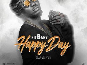 DOWNLOAD MP3: Eitbarz - Happy Day (Prod. Joe Waxy)