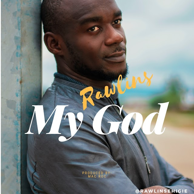 New Music: Rawlins Ehigie - My God ~ @RawlinsEhigie