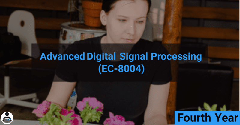 Advanced Digital Signal Processing (EC-8004) RGPV notes CBGS Bachelor of engineering