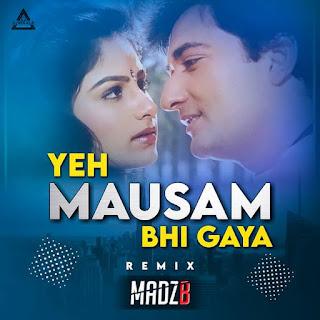 YE MAUSAM BHI GAYA (REMIX) - MADZB