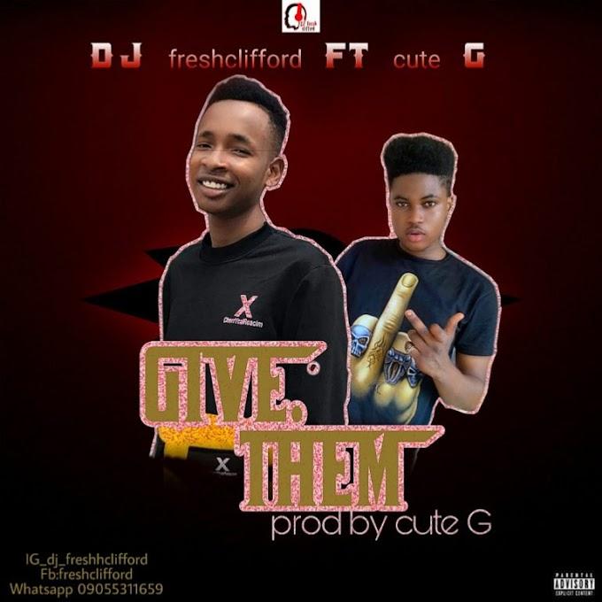 Dj FreshhClifford ft Cute G - Give Dem