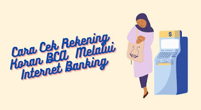 Cara Cek Rekening Koran BCA Melalui Internet Banking