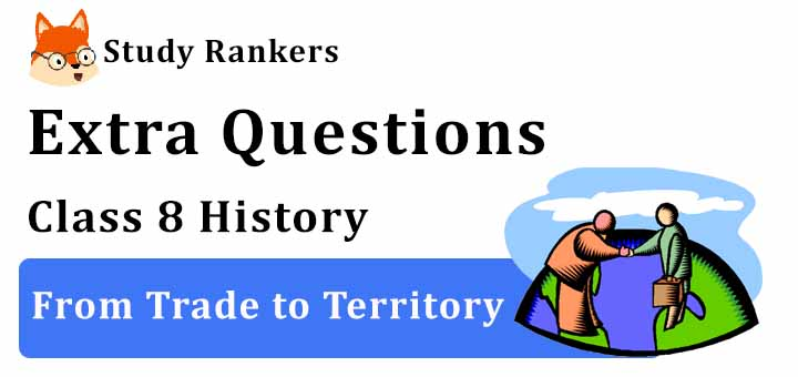 From Trade to Territory Extra Questions Chapter 2 Class 8 History