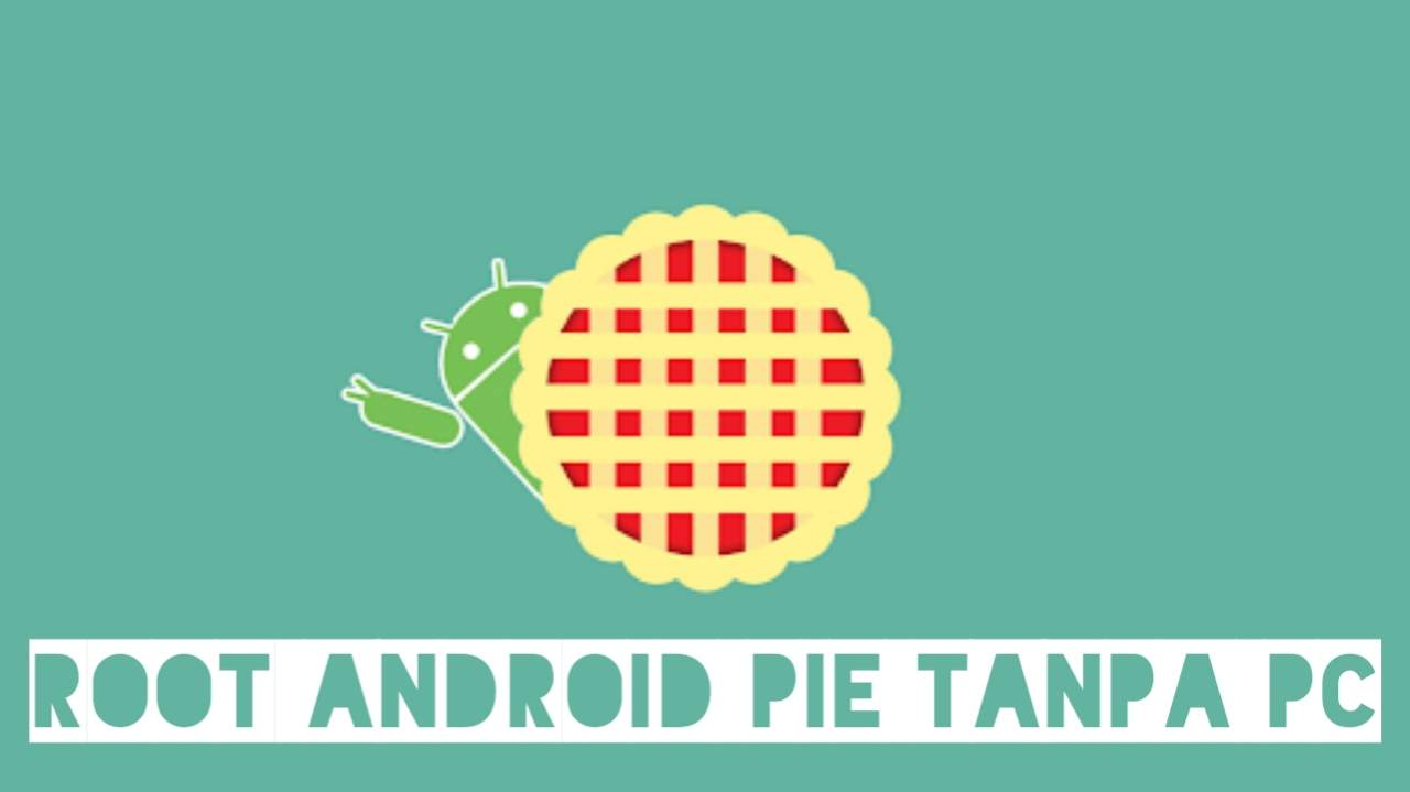Cara Root Android Pie