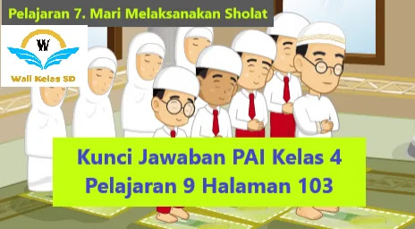 Artikel tentang soal agama kelas 4 tahun 2021 lengkap dengan soal pg dan. Kunci Jawaban Pai Kelas 4 Pelajaran 9 Halaman 103 Wali Kelas Sd