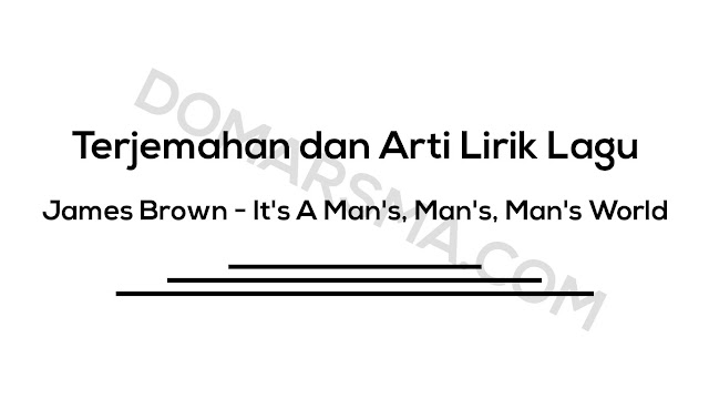 Terjemahan dan Arti Lirik Lagu James Brown - It's A Man's, Man's, Man's World