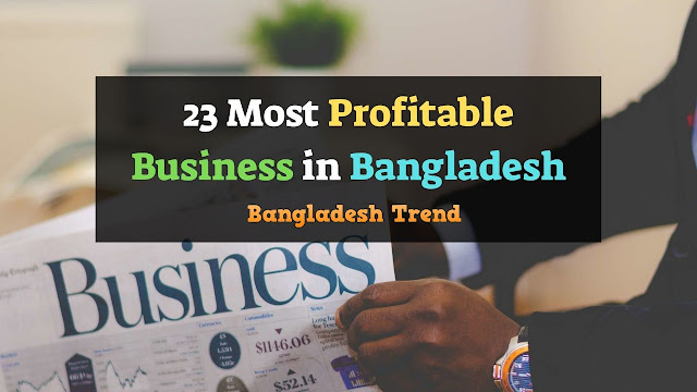 Most Profitable Business in Bangladesh