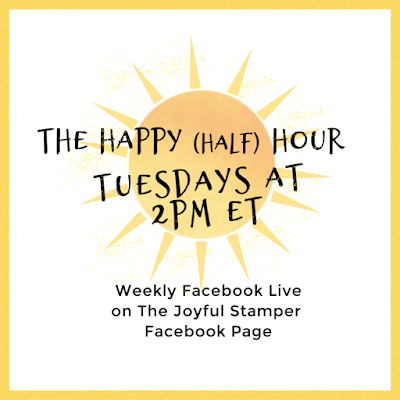 The Happy (Half) Hour Facebook Live every Tuesday at 2PM | on The Joyful Stamper Facebook Page