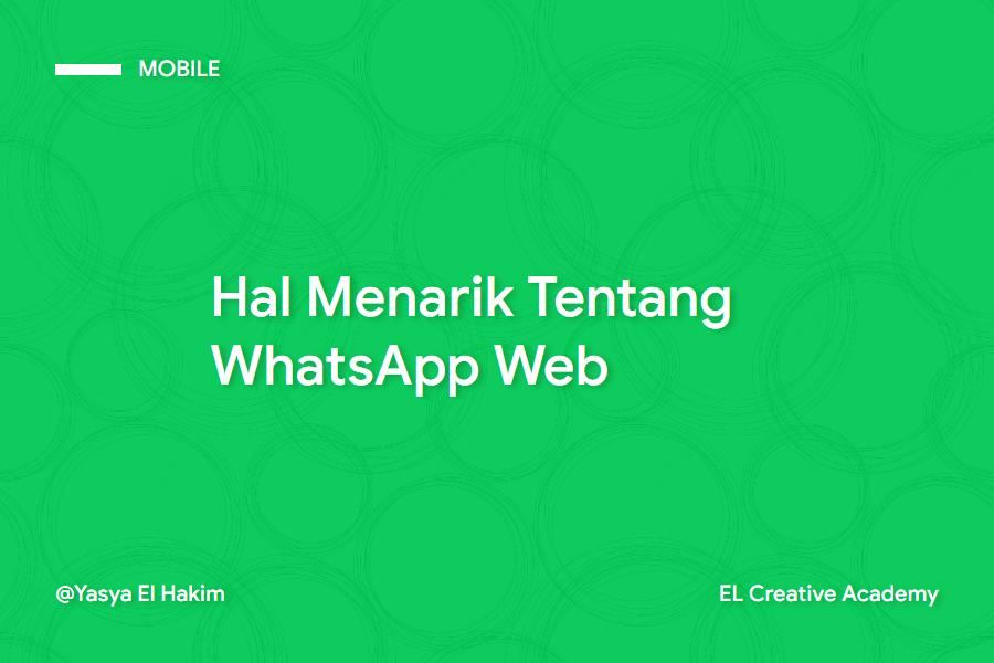 Whatsapp Web: Panduan Penggunaan dan Hal yang Harus Diketahui