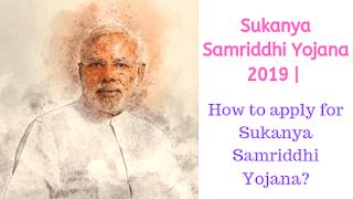 Sukanya Samriddhi Yojana 2019 | How to apply for Sukanya Samriddhi Yojana?