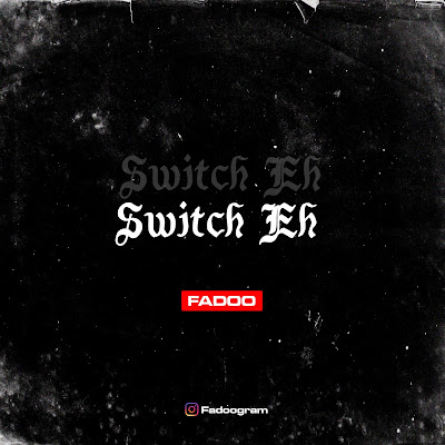 [Music] Fadoo – Switch Eh