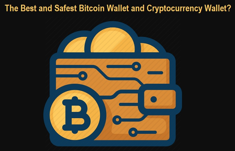 Safest Bitcoin Wallet and Cryptocurrency Wallet