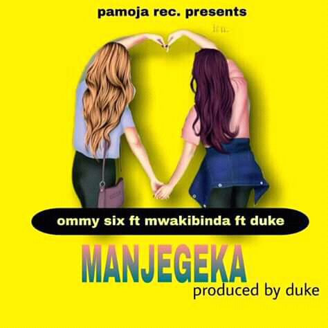 AUDIO | MWAKIBINDA X OMMY SIX X DUKE UTAUWA - MANJEGEKA | DOWNLOAD NOW