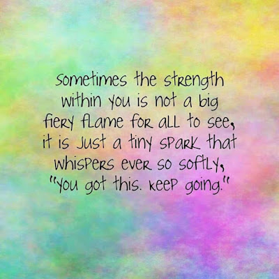 """rainbow background with a quote reading: sometimes the strength within you is not a big fiery flame for all to see, it is just a tiny spark that whispers ever so softy, """"you got this; keep going"""""""
