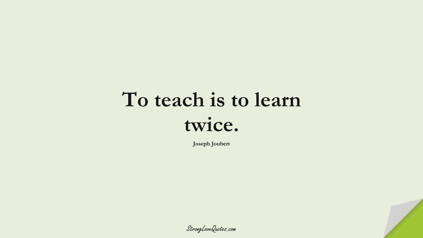 To teach is to learn twice. (Joseph Joubert);  #LearningQuotes
