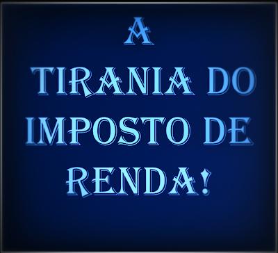A imagem de fundo azul e caracteres em azuis claros diz: a tirania do Imposto de Renda!