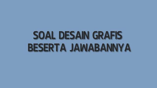 SOAL DESAIN GRAFIS BESERTA JAWABANNYA