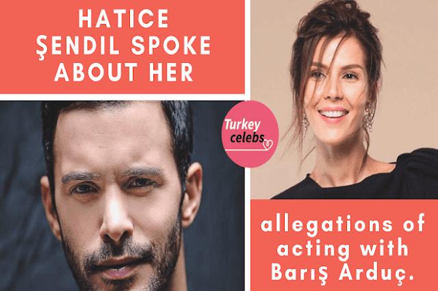 Hatice Şendil spoke about her allegations of acting with Barış Arduç.