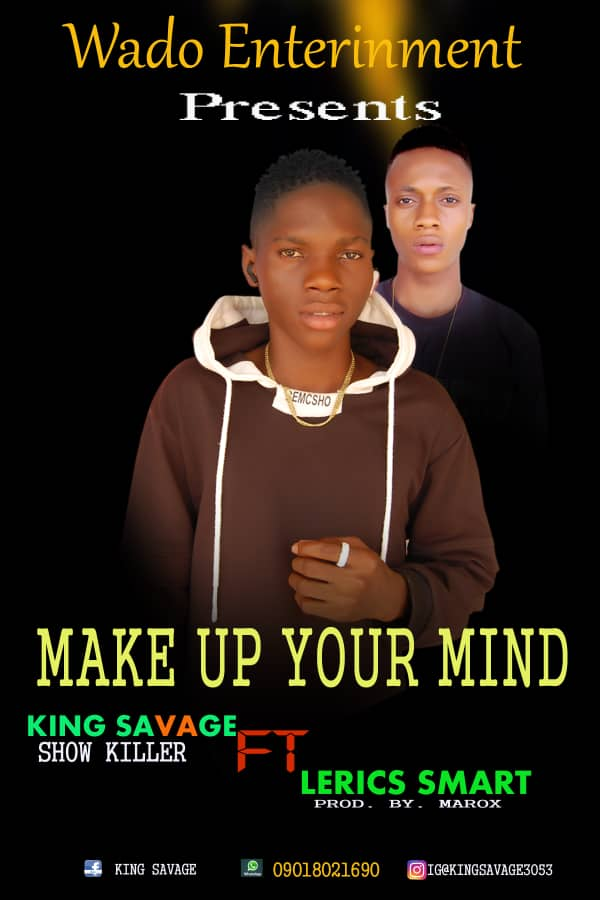 Music: Make Up Your Mind - King Savage ft Lerics Smart (Prod by Matrox)